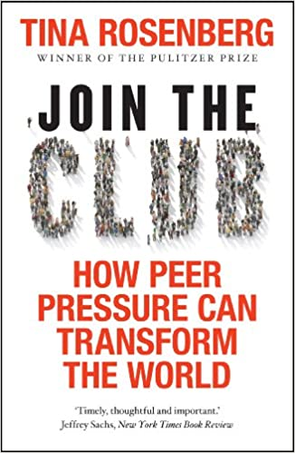 How Peer Pressure Can Transform the World by Tina Rosenberg
