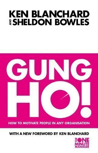 Gung Ho!: How To Motivate People In Any Organization